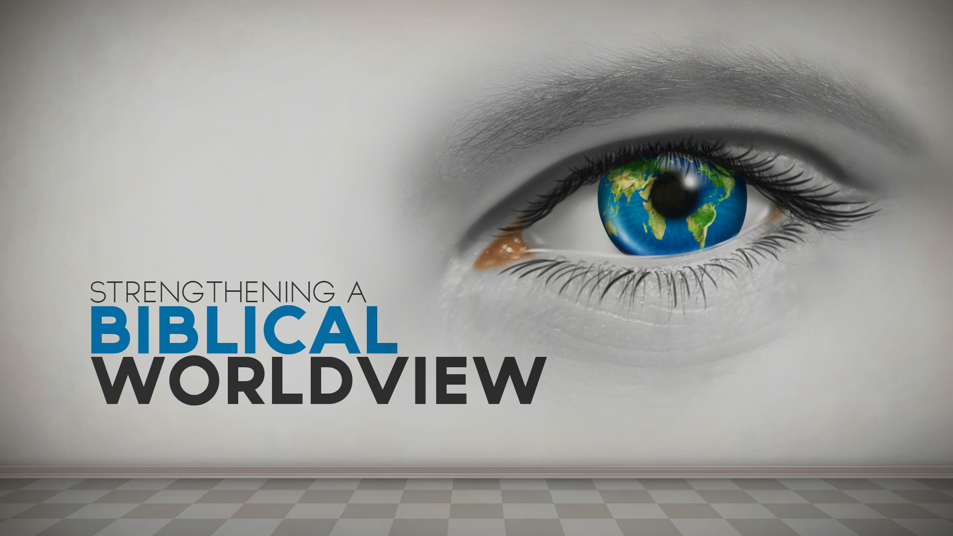 Strengthening a Biblical Worldview Part1