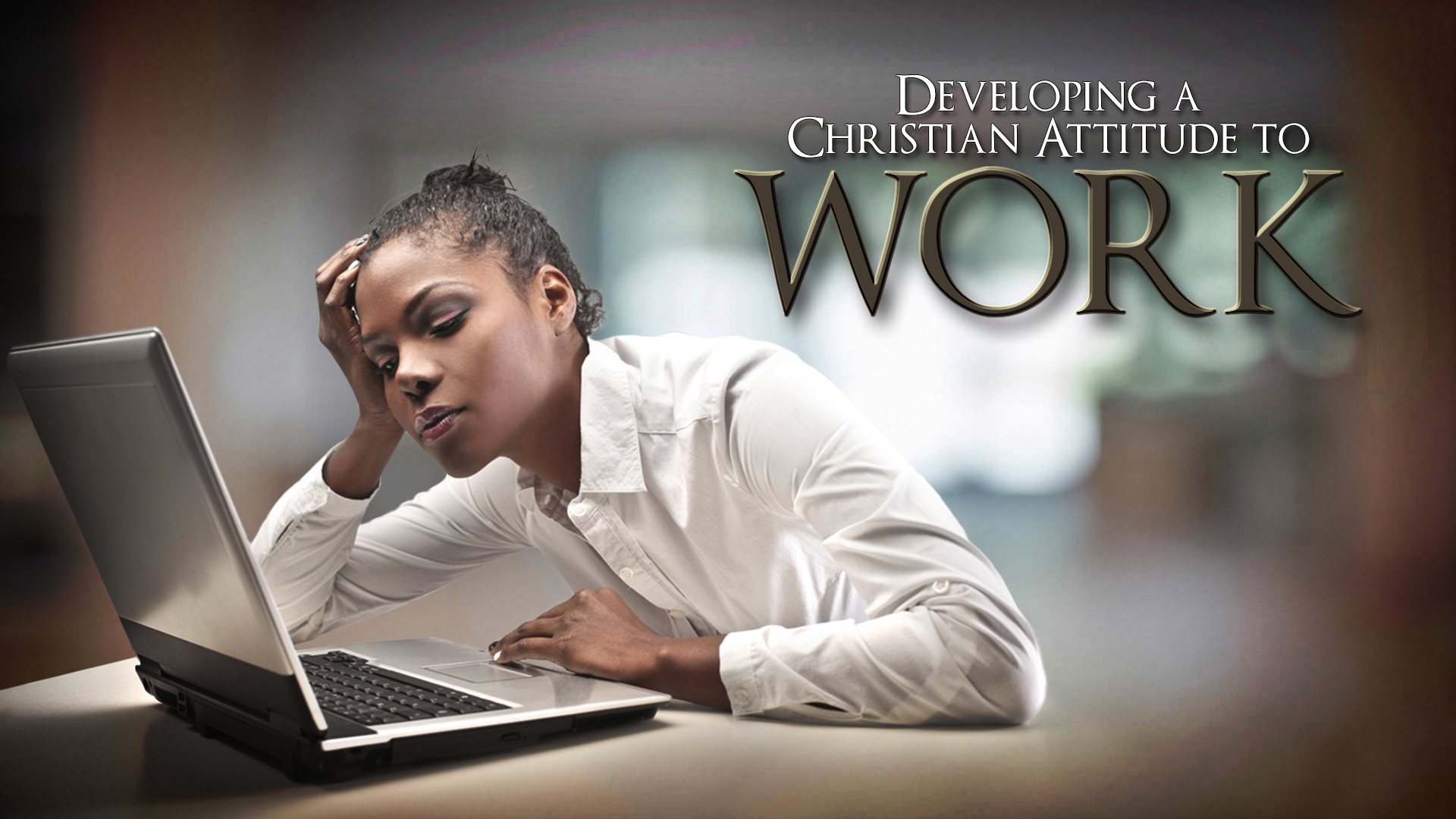 Developing A Christian Attitude To Work And Business