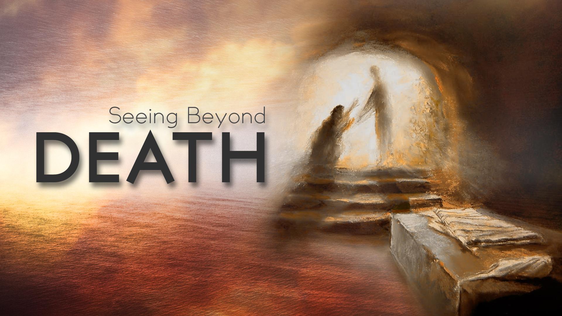 Seeing Beyond Death