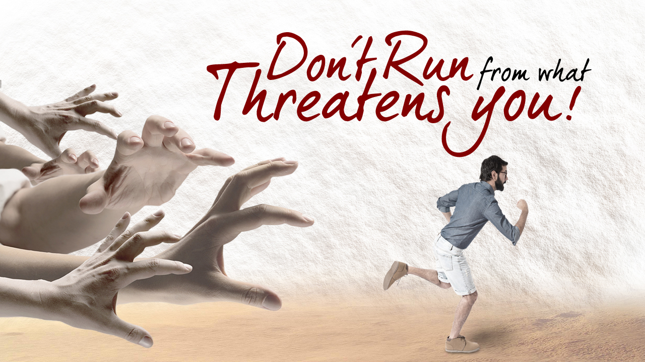 Don't Run From What Threatens You