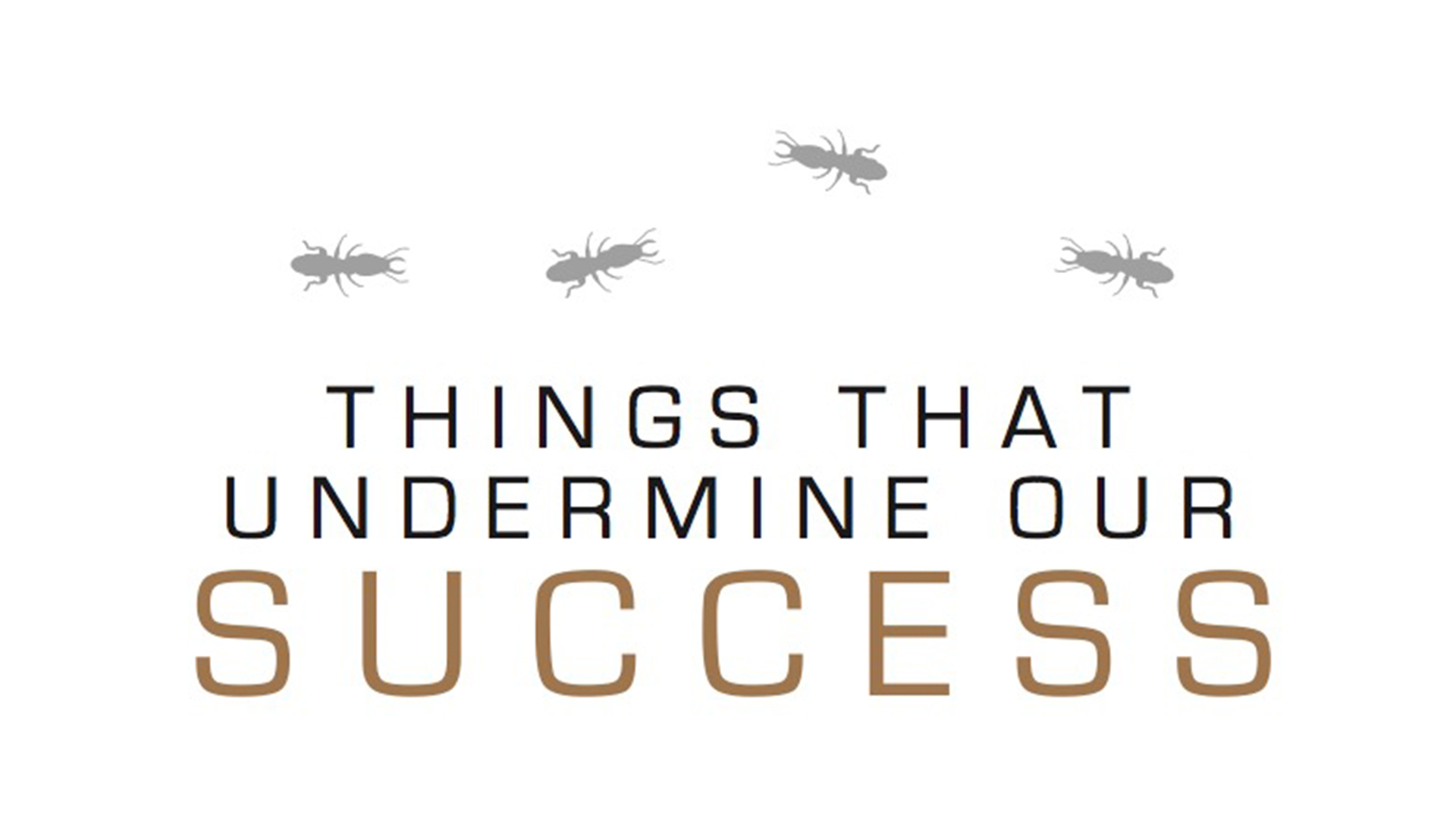 Things That Undermine Our Success Part 1