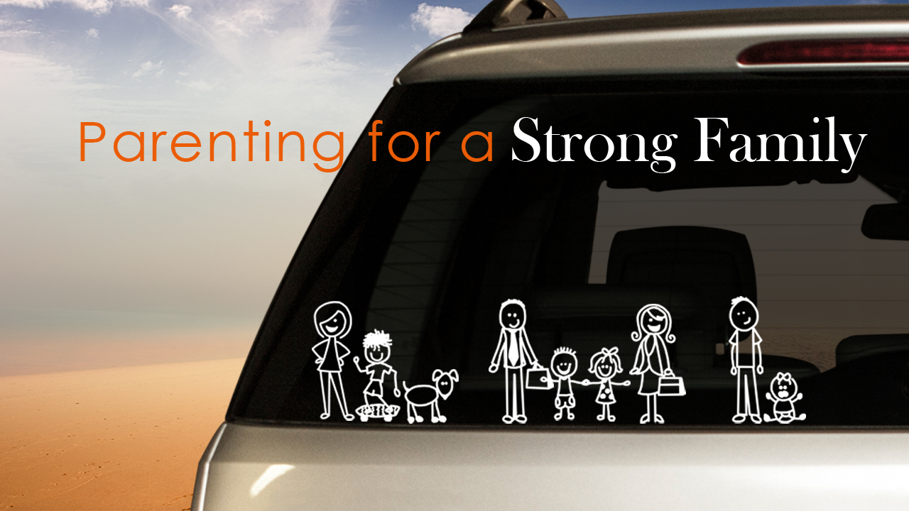 Building Strong Families Part 2 - Parenting a Strong Family