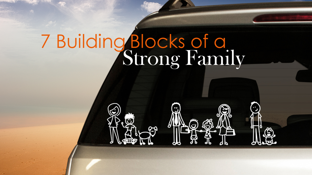Building Strong Families Part 1 - Seven Building Blocks Of A Strong Family